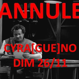 ATTENTION : annulation du spectacle «CYRA[GUE]NO»