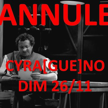 ATTENTION : annulation du spectacle « CYRA[GUE]NO »